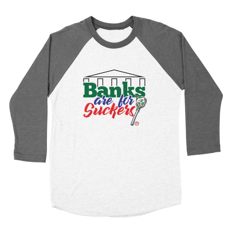 Banks are for Suckers. Men's Baseball Triblend Longsleeve T-Shirt by Pigment Studios Merch