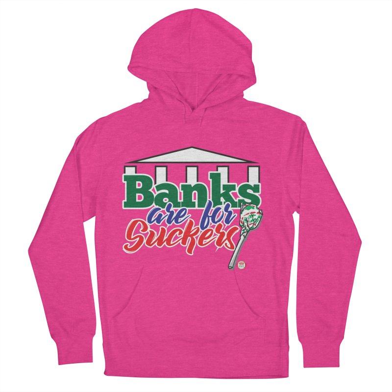 Banks are for Suckers. Women's French Terry Pullover Hoody by Pigment Studios Merch