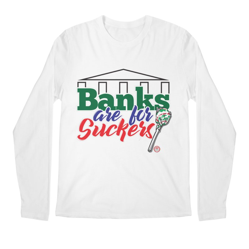 Banks are for Suckers. Men's Regular Longsleeve T-Shirt by Pigment Studios Merch