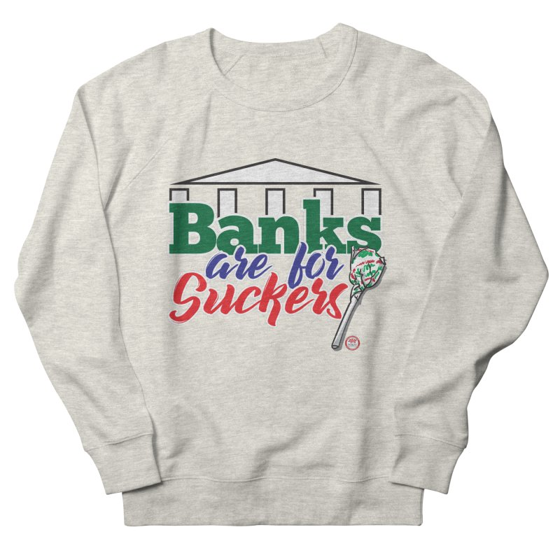 Banks are for Suckers. Men's French Terry Sweatshirt by Pigment Studios Merch