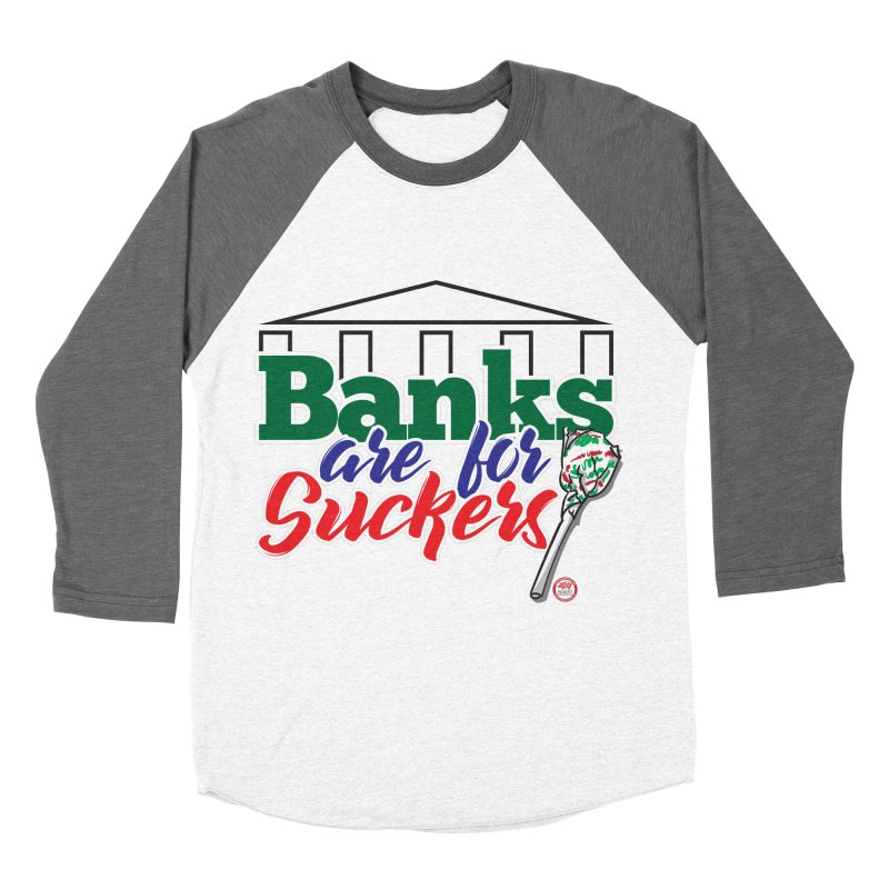 Banks are for Suckers. Women's Baseball Triblend Longsleeve T-Shirt by Pigment Studios Merch