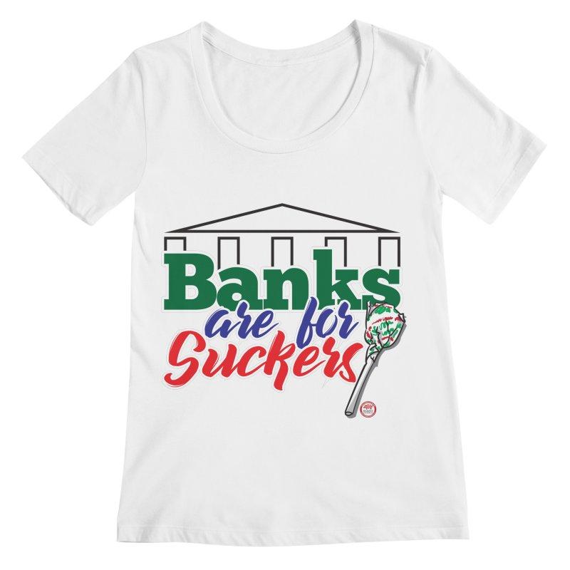 Banks are for Suckers. Women's Regular Scoop Neck by Pigment Studios Merch