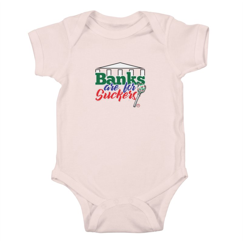 Banks are for Suckers. Kids Baby Bodysuit by Pigment Studios Merch