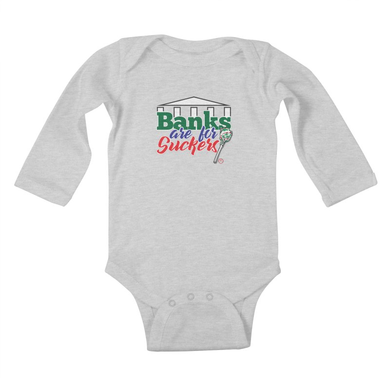 Banks are for Suckers. Kids Baby Longsleeve Bodysuit by Pigment Studios Merch