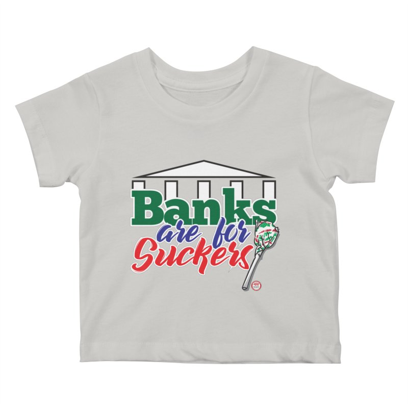 Banks are for Suckers. Kids Baby T-Shirt by Pigment Studios Merch