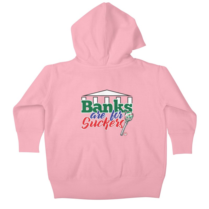 Banks are for Suckers. Kids Baby Zip-Up Hoody by Pigment Studios Merch