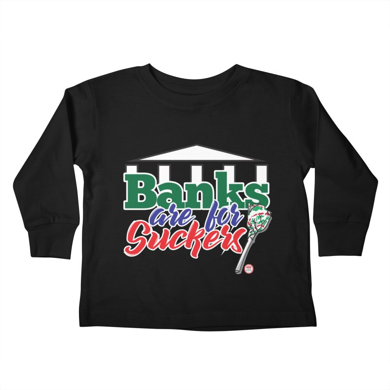 Banks are for Suckers. Kids Toddler Longsleeve T-Shirt by Pigment Studios Merch