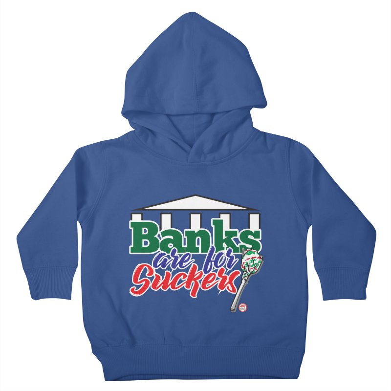 Banks are for Suckers. Kids Toddler Pullover Hoody by Pigment Studios Merch