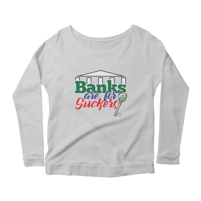 Banks are for Suckers. Women's Scoop Neck Longsleeve T-Shirt by Pigment Studios Merch