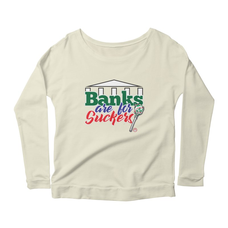 Banks are for Suckers. Women's Scoop Neck Longsleeve T-Shirt by Pigment Studios Merch