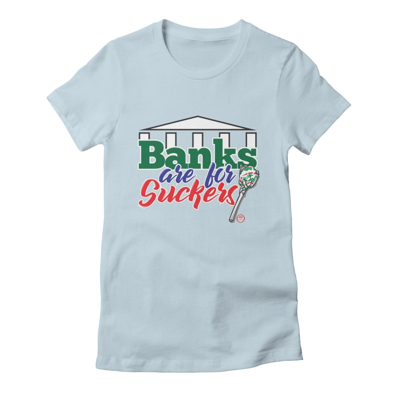 Banks are for Suckers. Women's Fitted T-Shirt by Pigment Studios Merch