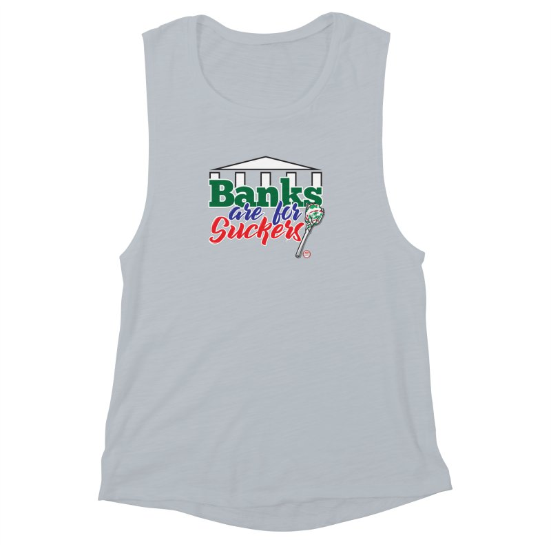 Banks are for Suckers. Women's Muscle Tank by Pigment Studios Merch