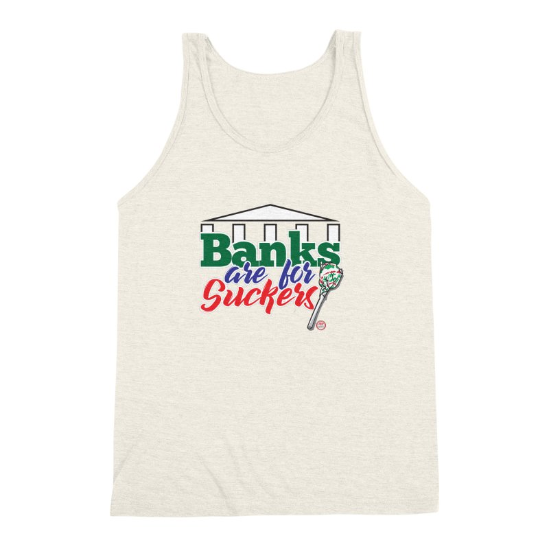 Banks are for Suckers. Men's Triblend Tank by Pigment Studios Merch