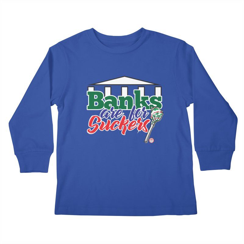 Banks are for Suckers. Kids Longsleeve T-Shirt by Pigment Studios Merch