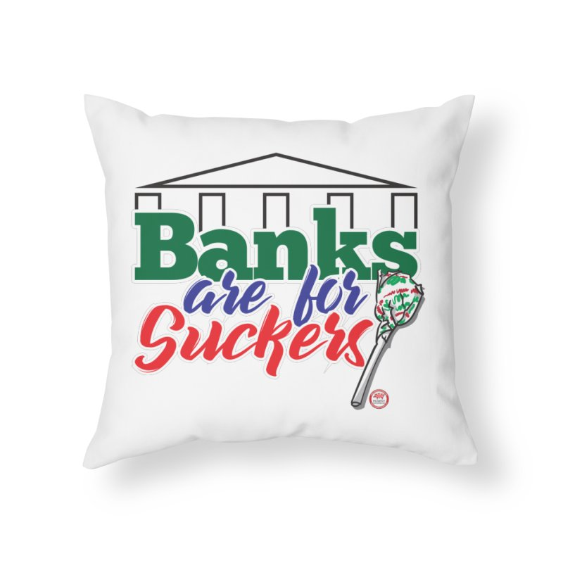 Banks are for Suckers. Home Throw Pillow by Pigment Studios Merch