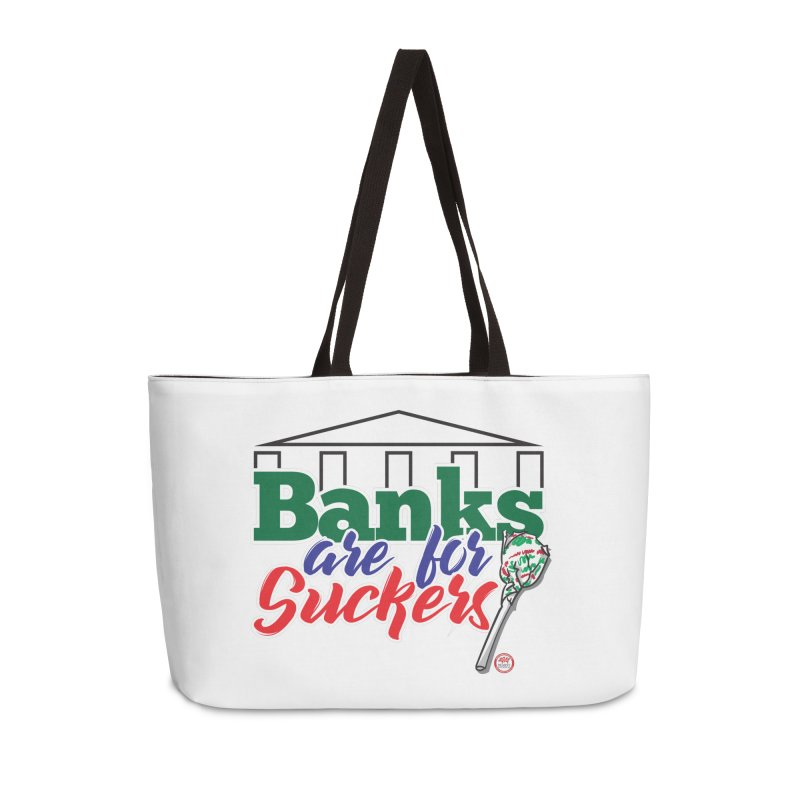Banks are for Suckers. Accessories Weekender Bag Bag by Pigment Studios Merch