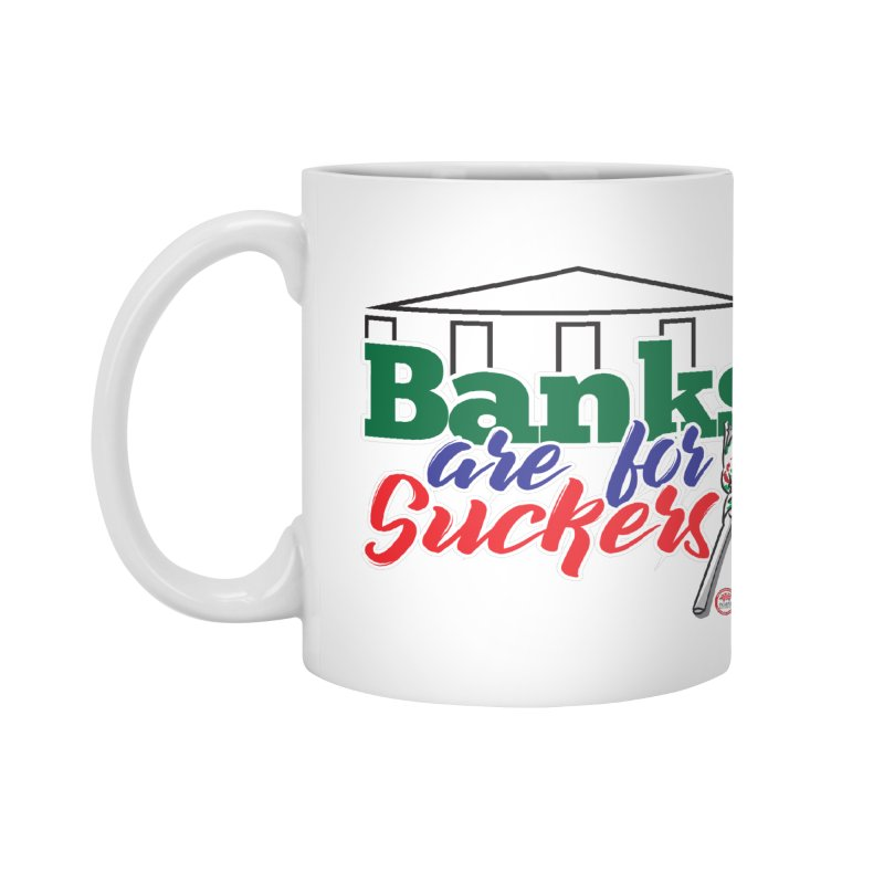 Banks are for Suckers. Accessories Mug by Pigment Studios Merch