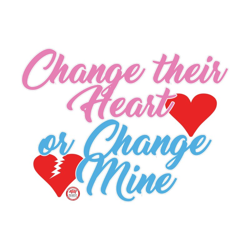 Change Her Heart... Women's T-Shirt by Pigment Studios Merch