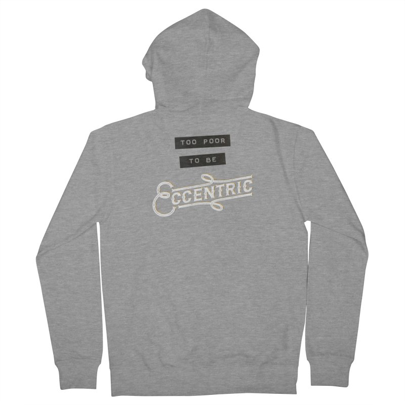 Too Poor to be Eccentric Men's French Terry Zip-Up Hoody by Pig's Ear Gear on Threadless