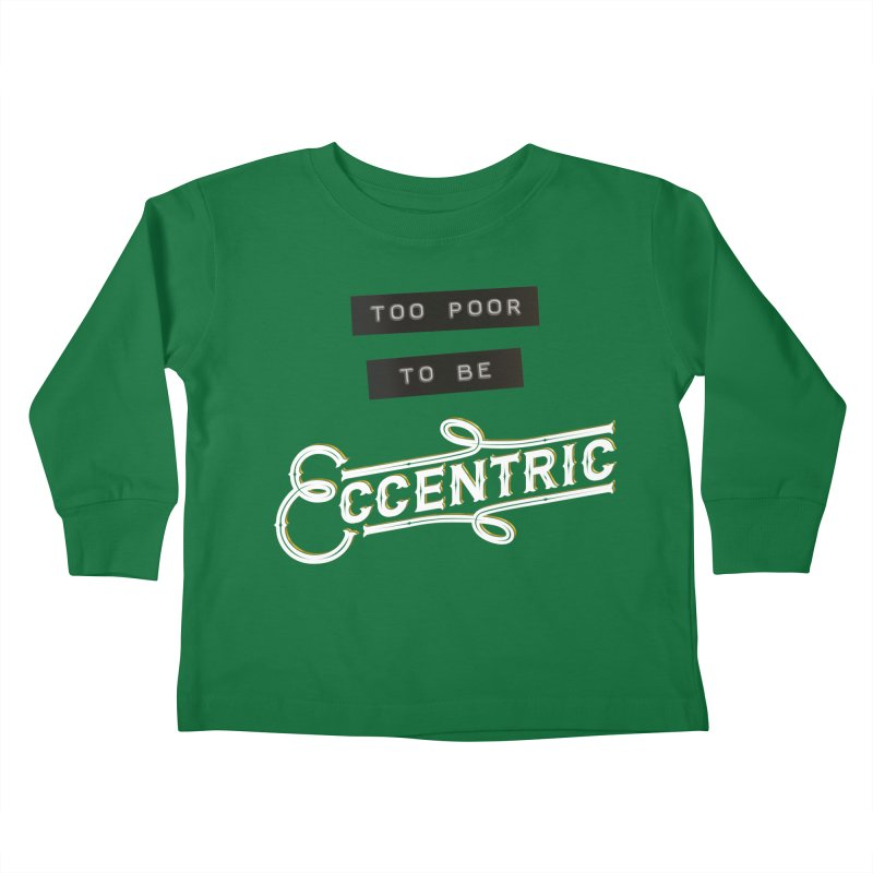 Too Poor to be Eccentric Kids  by Pig's Ear Gear on Threadless