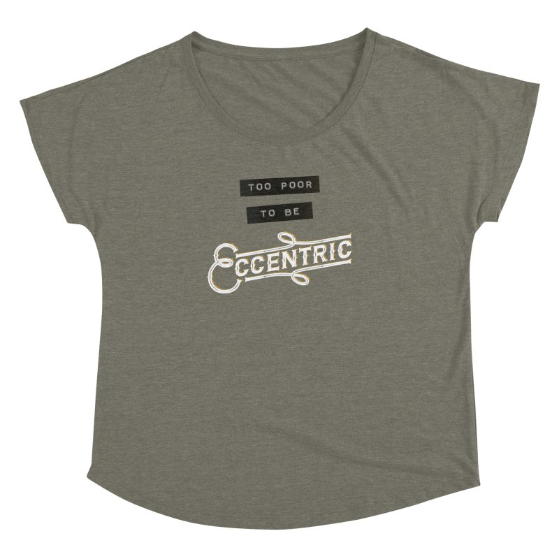Too Poor to be Eccentric Women's  by Pig's Ear Gear on Threadless