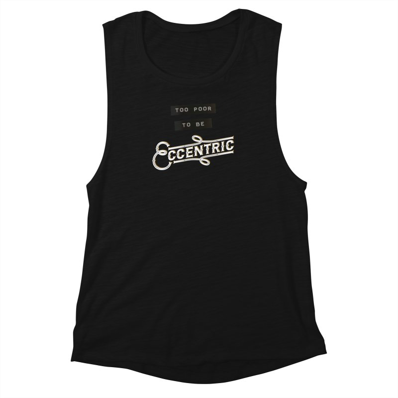 Too Poor to be Eccentric Women's Tank by Pig's Ear Gear on Threadless