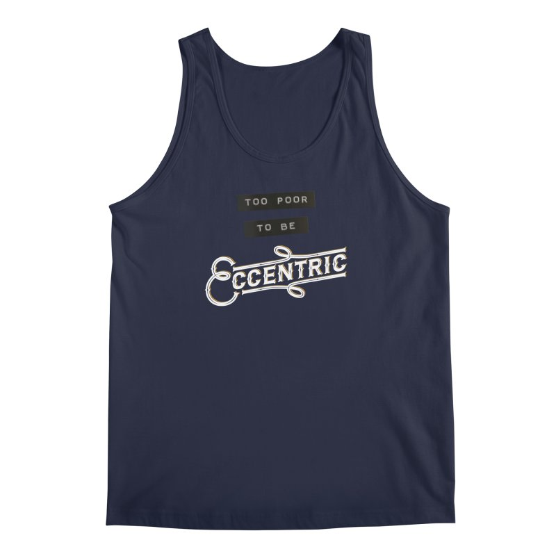 Too Poor to be Eccentric Men's Tank by Pig's Ear Gear on Threadless