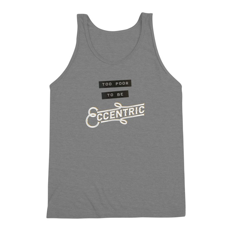 Too Poor to be Eccentric Men's Triblend Tank by Pig's Ear Gear on Threadless