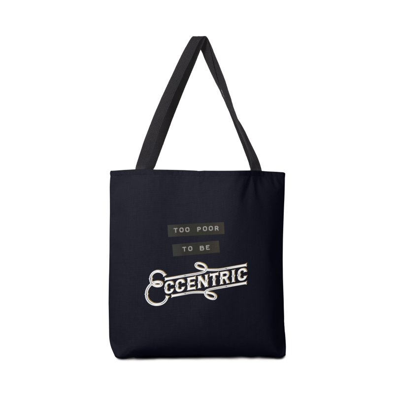 Too Poor to be Eccentric Accessories Tote Bag Bag by Pig's Ear Gear on Threadless