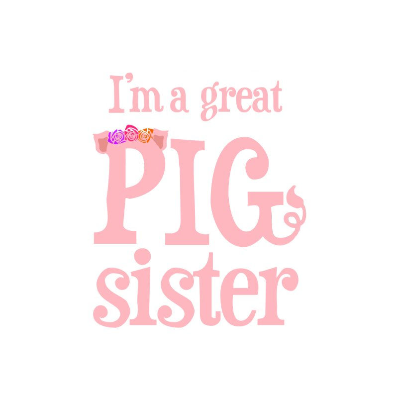 Pig Sister Women's T-Shirt by pigtopia's Artist Shop