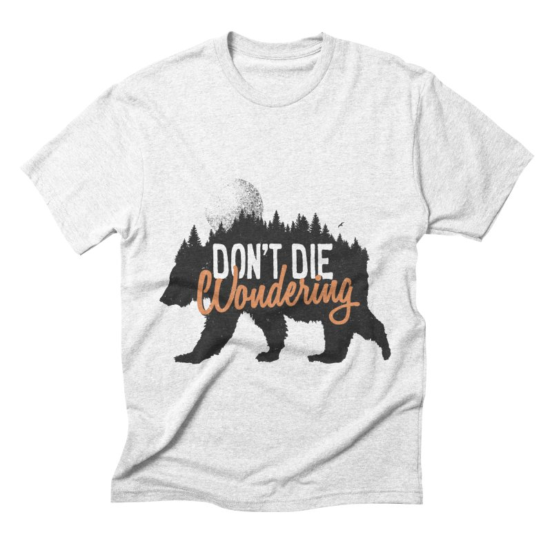 Don't die wondering Men's Triblend T-shirt by Pijaczaj