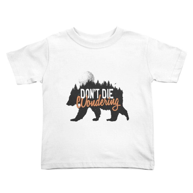 Don't die wondering Kids Toddler T-Shirt by Pijaczaj