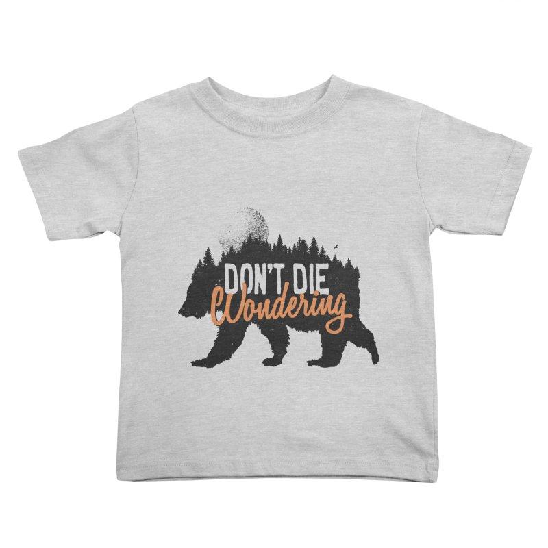 Don't die wondering Kids Toddler T-Shirt by Pijaczaj