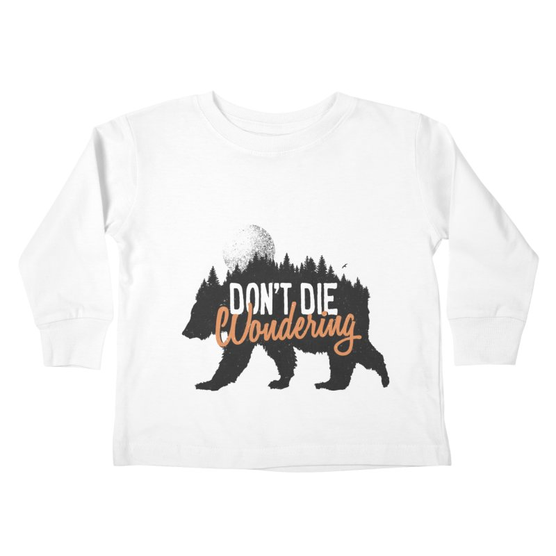 Don't die wondering Kids Toddler Longsleeve T-Shirt by Pijaczaj