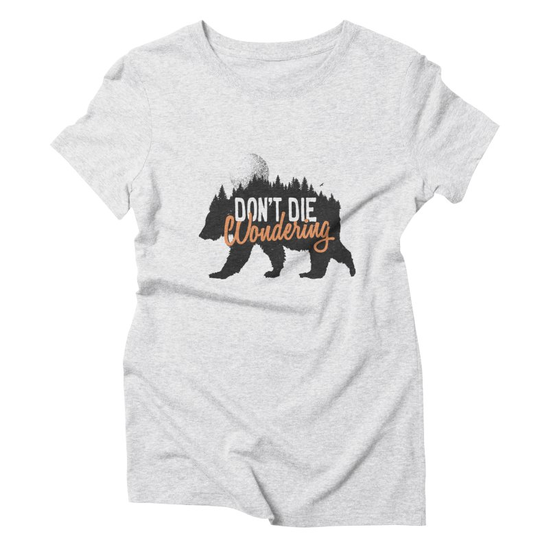 Don't die wondering Women's Triblend T-Shirt by Pijaczaj