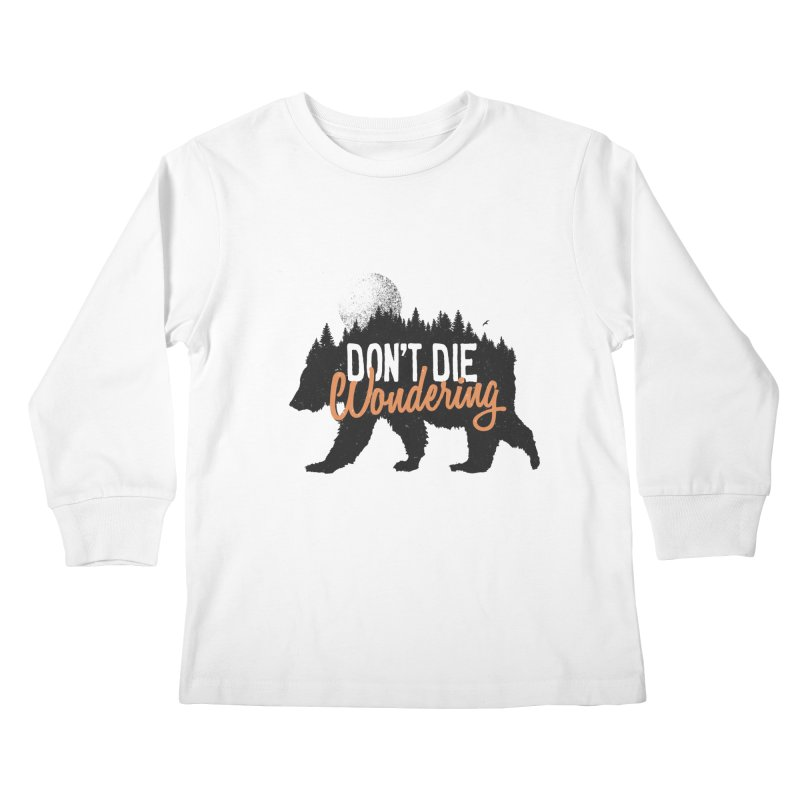 Don't die wondering Kids Longsleeve T-Shirt by Pijaczaj