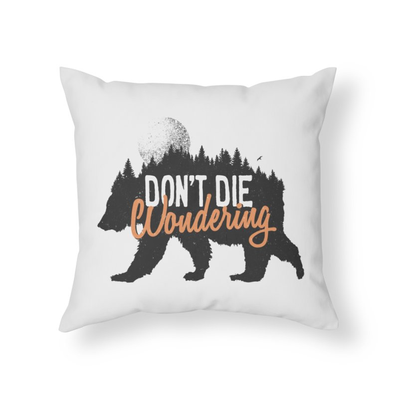 Don't die wondering Home Throw Pillow by Pijaczaj