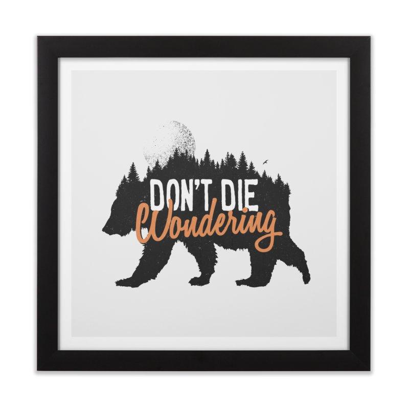 Don't die wondering Home Framed Fine Art Print by Pijaczaj