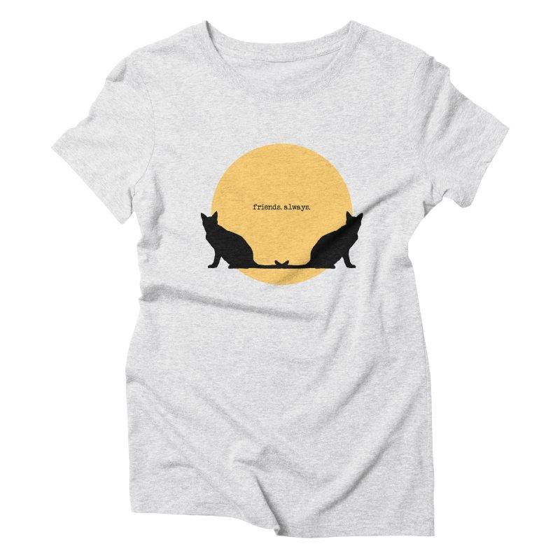 We are - friends. always. Women's Triblend T-Shirt by pikeart's Artist Shop