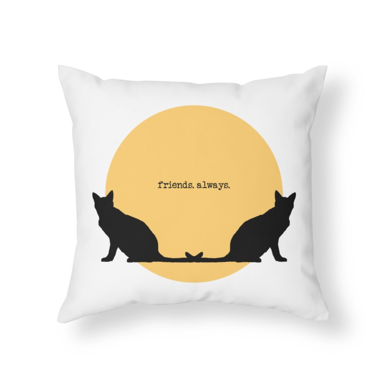 We are - friends. always. Home Throw Pillow by pikeart's Artist Shop