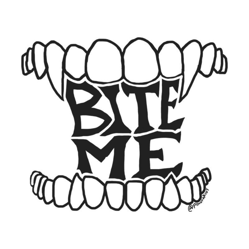Bite Me by Pinata Riot
