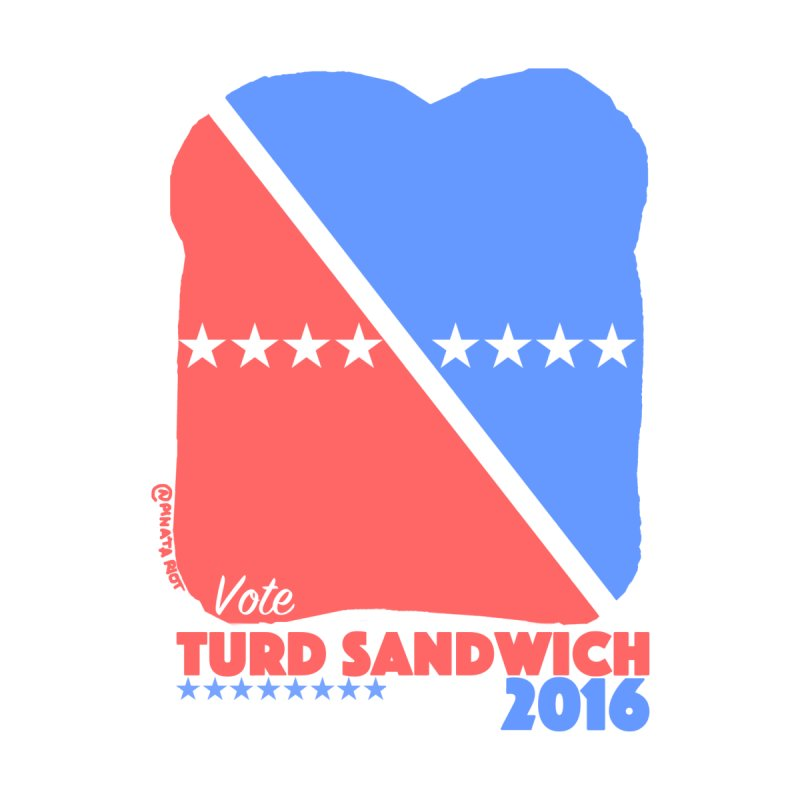 Vote Turd Sandwich 2016 None  by Pinata Riot