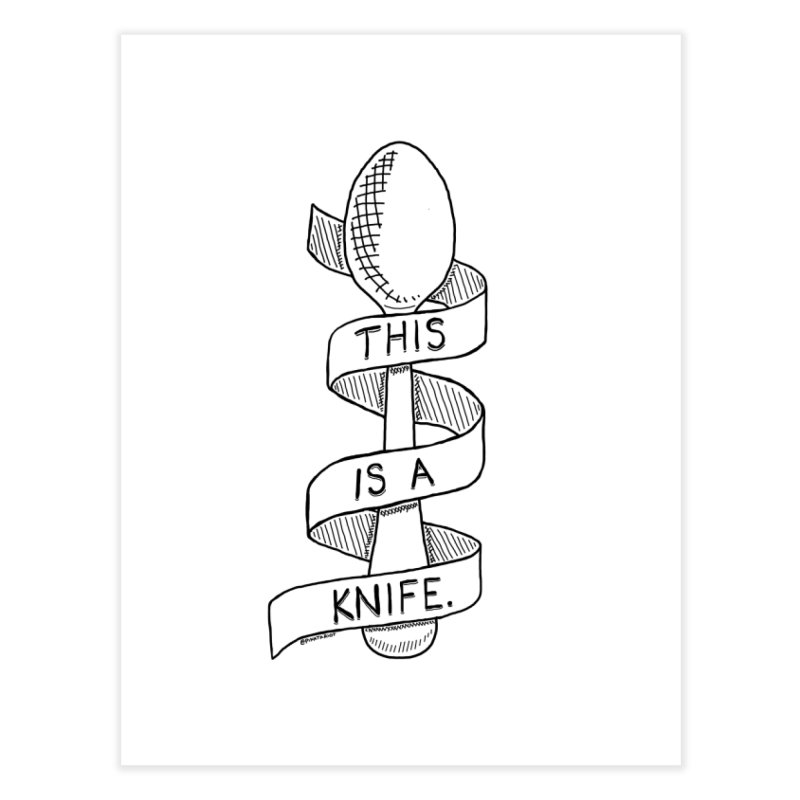 This is a Knife // Black and White Home Fine Art Print by Pinata Riot