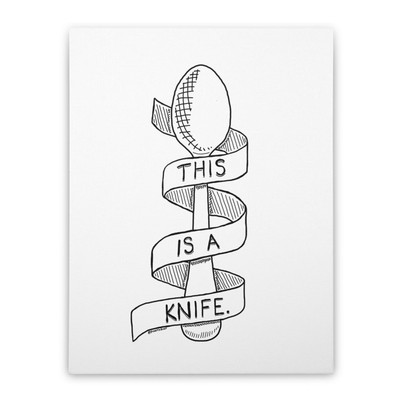 This is a Knife // Black and White Home Stretched Canvas by Pinata Riot