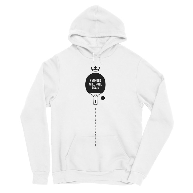 Penhold - I am Legendary Women's Sponge Fleece Pullover Hoody by PingSunday's Table Tennis Merchandise.