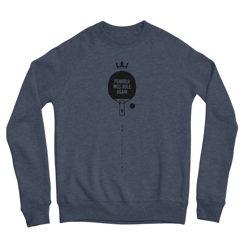 Penhold - I am Legendary Men's Sponge Fleece Sweatshirt by PingSunday's Table Tennis Merchandise.