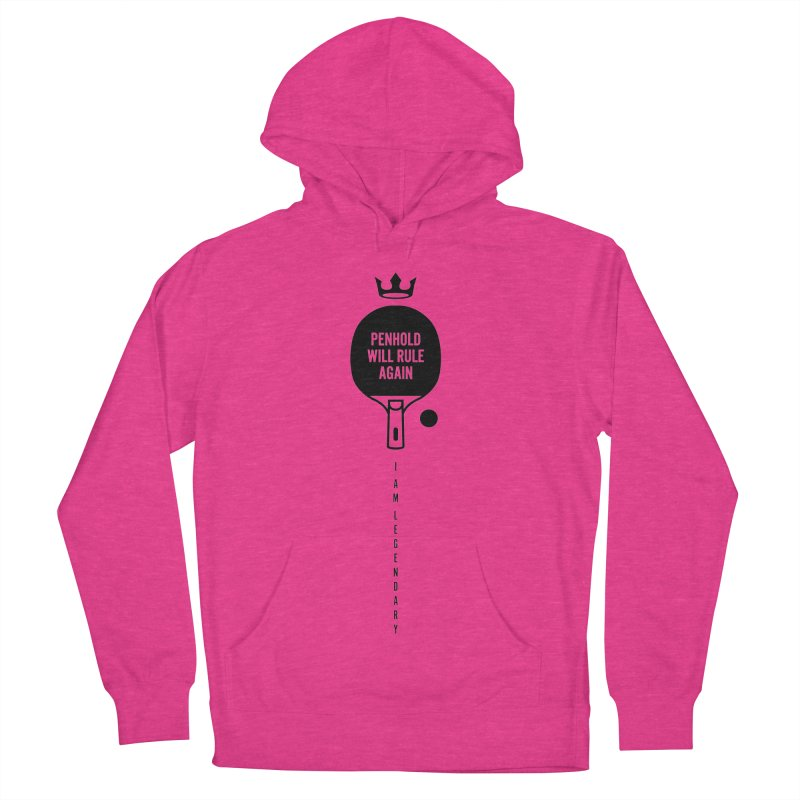 Penhold - I am Legendary Women's French Terry Pullover Hoody by PingSunday's Table Tennis Merchandise.