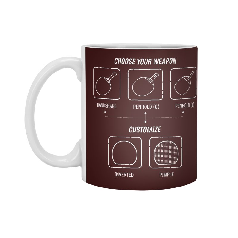 Choose Your Weapon Accessories Standard Mug by PingSunday's Table Tennis Merchandise.