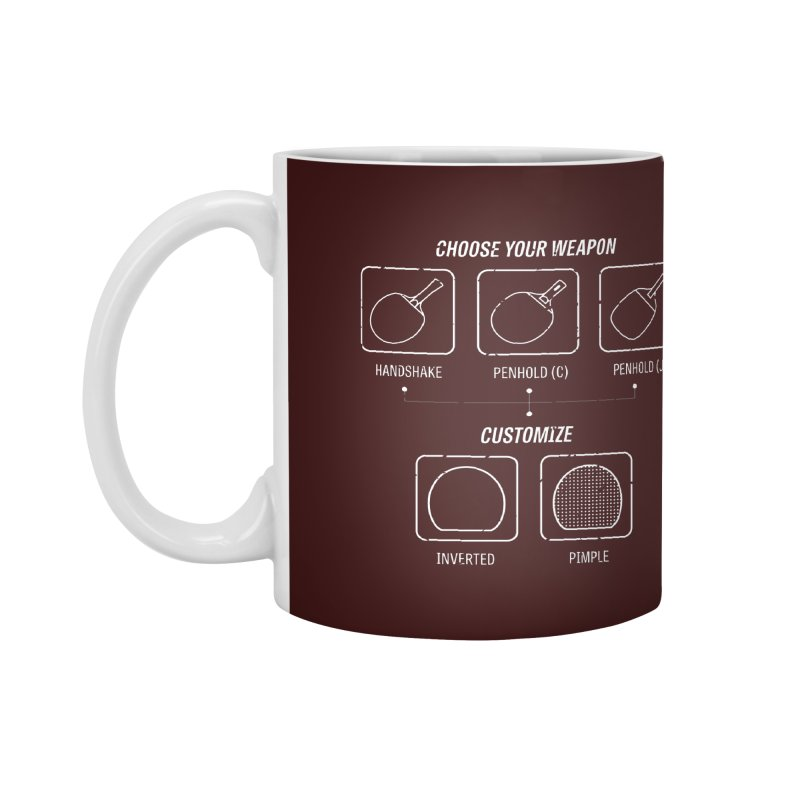 Choose Your Weapon Accessories Mug by PingSunday's Table Tennis Merchandise.