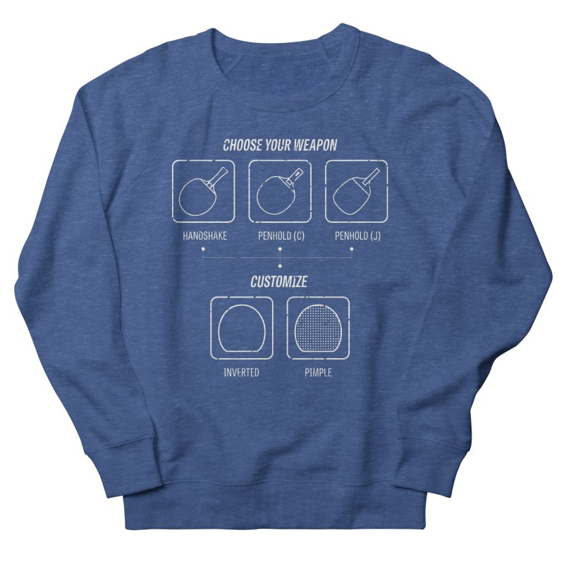 Choose Your Weapon Women's French Terry Sweatshirt by PingSunday's Table Tennis Merchandise.